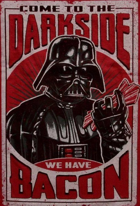 Come to the darkside, we have bacon